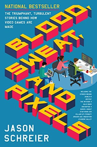 Best Gaming Books - Blood, Sweat, and Pixels: The Triumphant, Turbulent Stories Behind How Video Games  Are Made